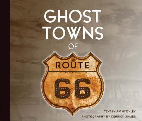 Ghost Towns of Route 66 By Hinckley, Jim/ James, Kerrick (PHT)