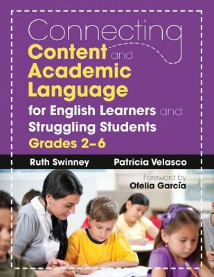 Connecting Content and Academic Language for English Learners and Struggling Students, Grades 2-6 By Swinney, Ruth/ Velasco, Patricia